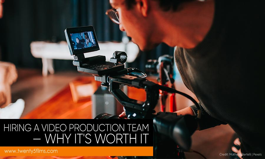 Hiring a Video Production Team — Why It's Worth It